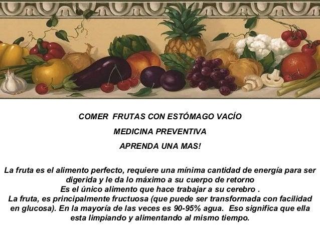 COMER FRUTAS CON ESTÓMAGO VACÍO MEDICINA PREVENTIVA APRENDA UNA MAS! La fruta es el alimento perfecto, requiere una mínima...