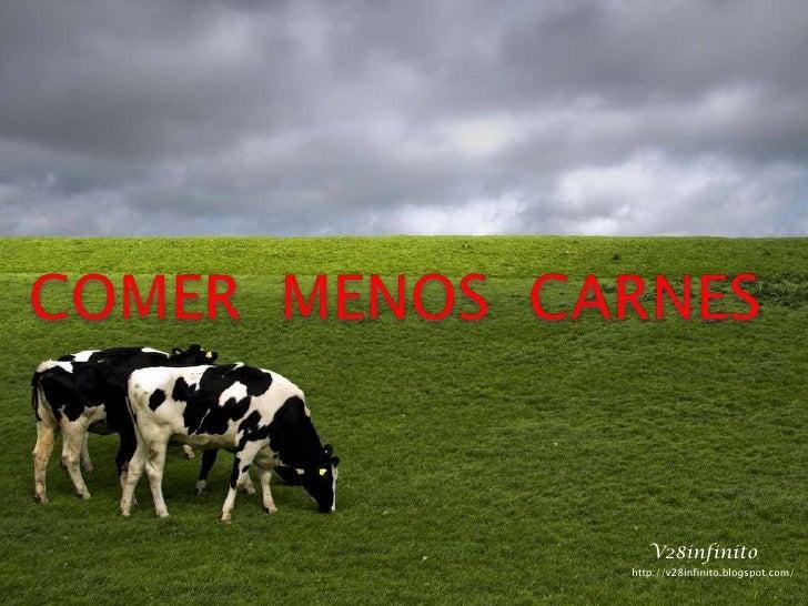 COMER  MENOS  CARNES <br />V28infinito<br />http://v28infinito.blogspot.com/ <br />