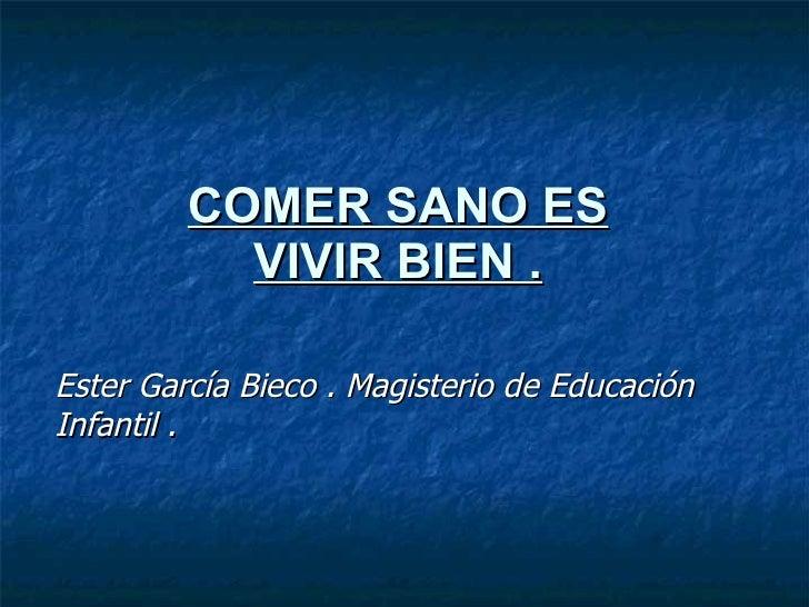 COMER SANO ES VIVIR BIEN . Ester García Bieco . Magisterio de Educación Infantil .