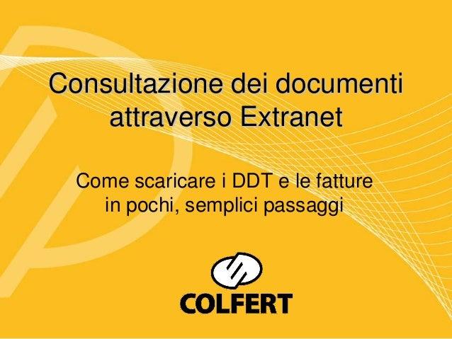 Consultazione dei documenti    attraverso Extranet  Come scaricare i DDT e le fatture    in pochi, semplici passaggi
