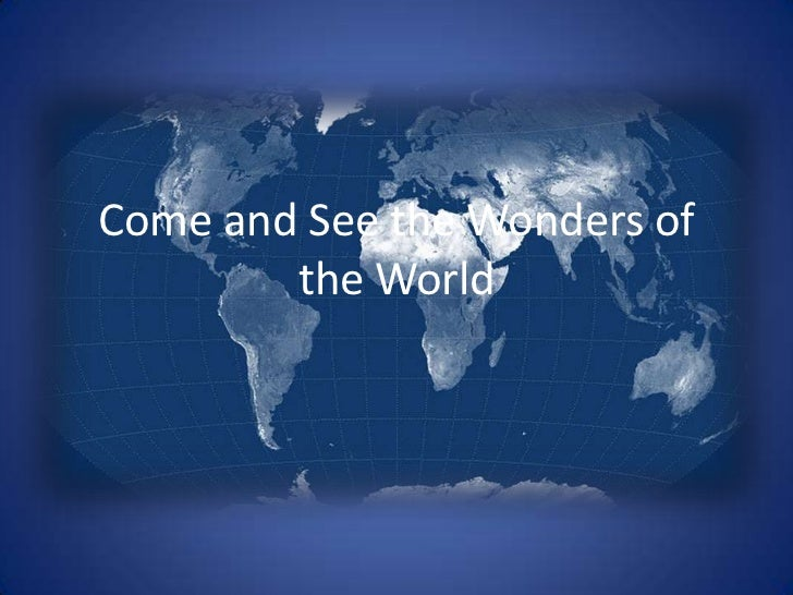 Come see wonders of world