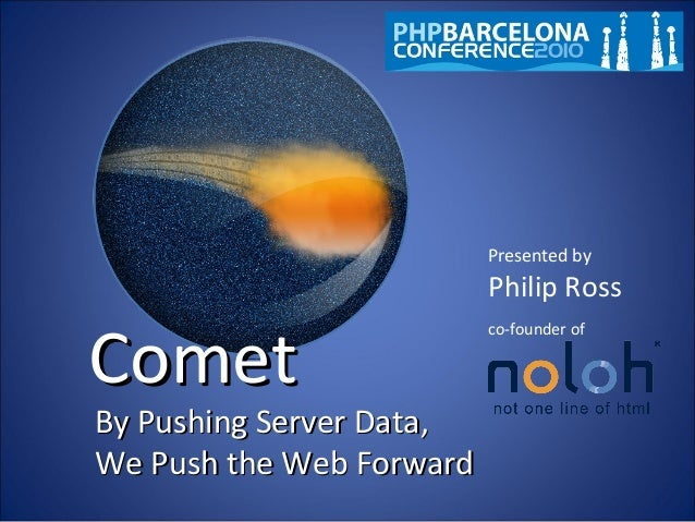 Comet: by pushing server data, we push the web forward