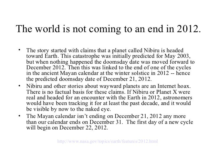The world is not coming to an end in 2012.•   The story started with claims that a planet called Nibiru is headed    towar...