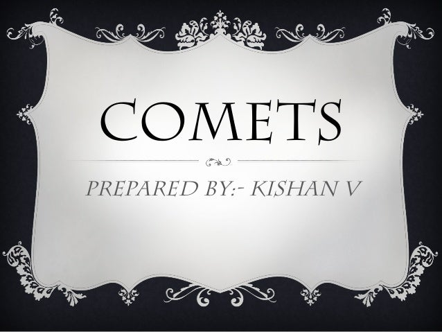 COMETSPrepared By:- Kishan V