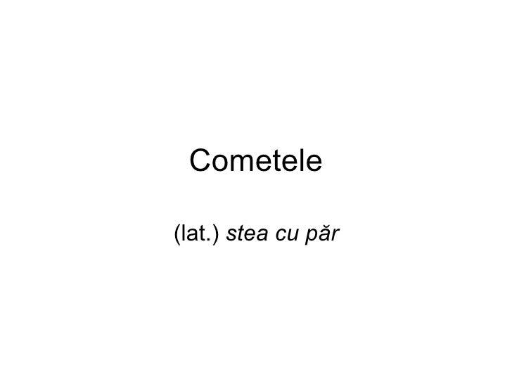 Cometele (lat.)  stea cu păr