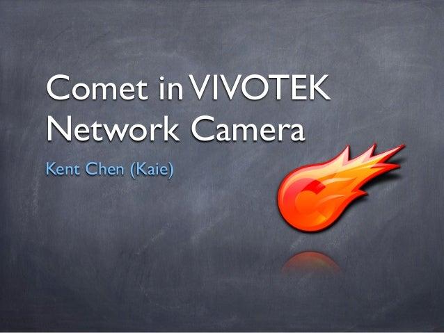 Comet in VIVOTEKNetwork CameraKent Chen (Kaie)