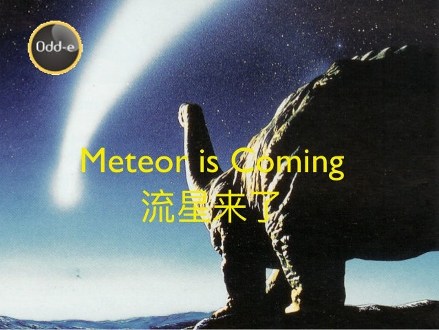 www.danielteng.com Meteor is Coming 流星来了 Daniel Teng,Awakener Certified Scrum Coach & Certified Scrum Trainer