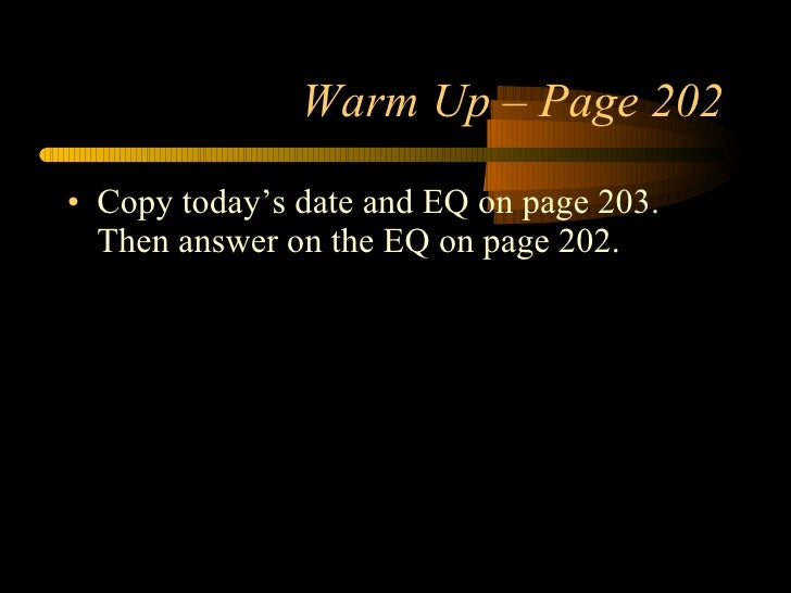 Warm Up – Page 202 <ul><li>Copy today's date and EQ on page 203.  Then answer on the EQ on page 202. </li></ul>