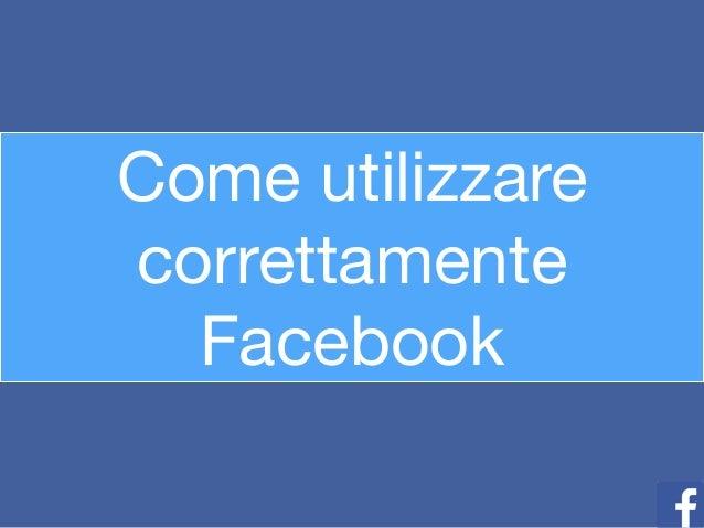 Come utilizzare correttamente Facebook