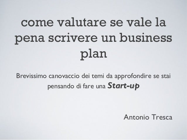 come valutare se vale lapena scrivere un business          planBrevissimo canovaccio dei temi da approfondire se stai     ...