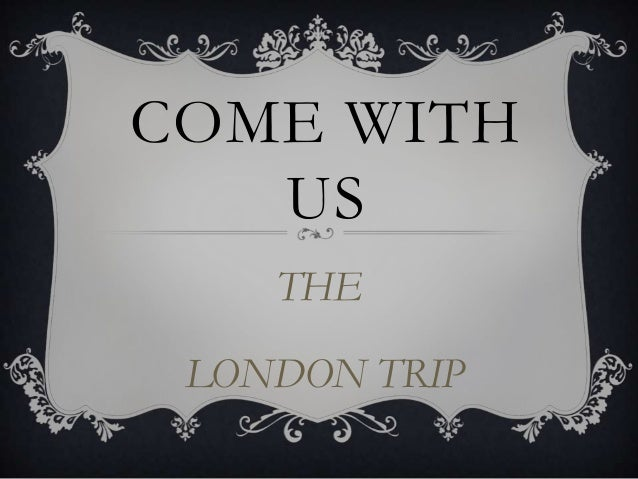 COME WITH   US    THE LONDON TRIP