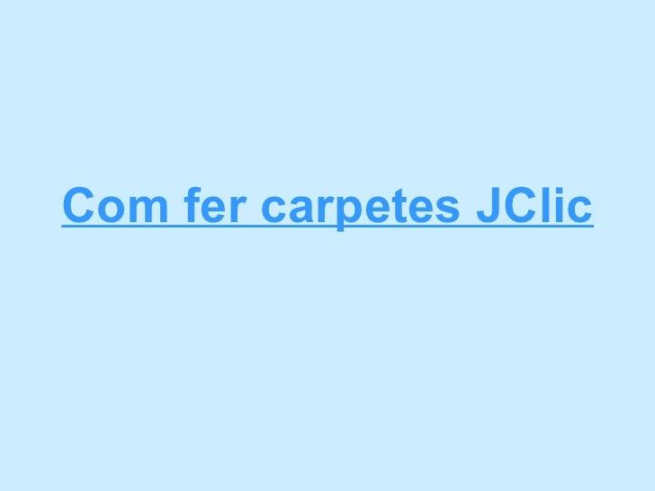 Com fer carpetes JClic