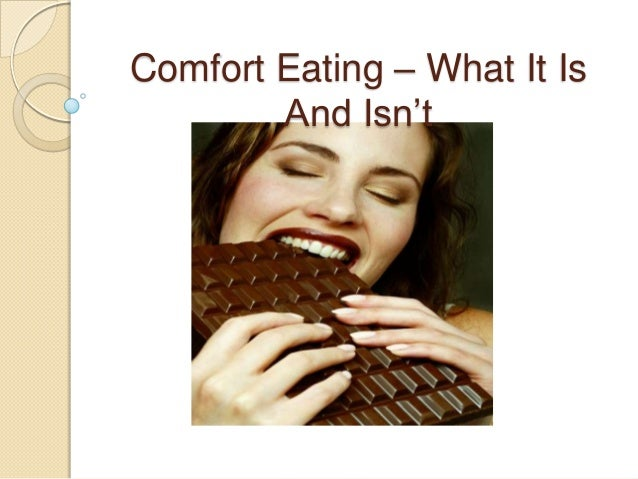 Comfort Eating – What It IsAnd Isn't
