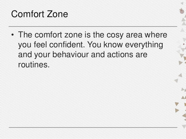 Comfort Zones Comfort Zone • The Comfort