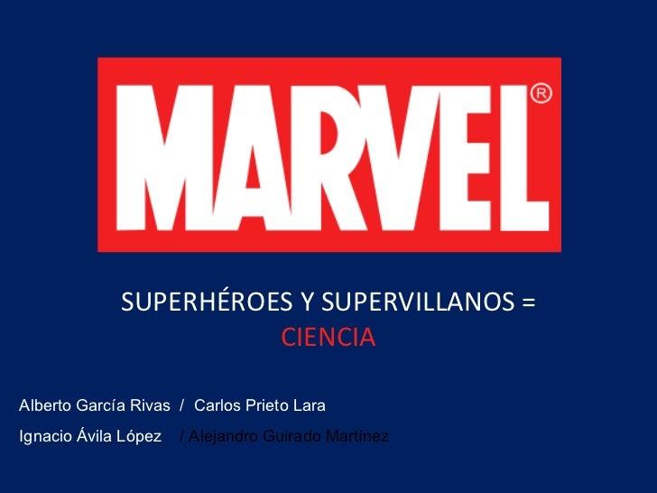 SUPERHÉROES Y SUPERVILLANOS   =   CIENCIA Alberto García Rivas  /  Carlos Prieto Lara Ignacio Ávila López   / Alejandro Gu...
