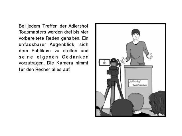 Bei jedem Treffen der AdlershofToasmasters werden drei bis viervorbereitete Reden gehalten. Einunfassbarer Augenblick, sic...