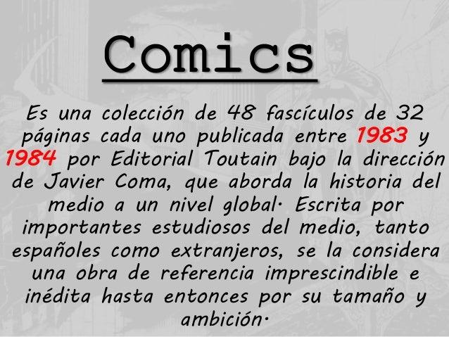 Comics Es una colección de 48 fascículos de 32 páginas cada uno publicada entre 1983 y 1984 por Editorial Toutain bajo la ...