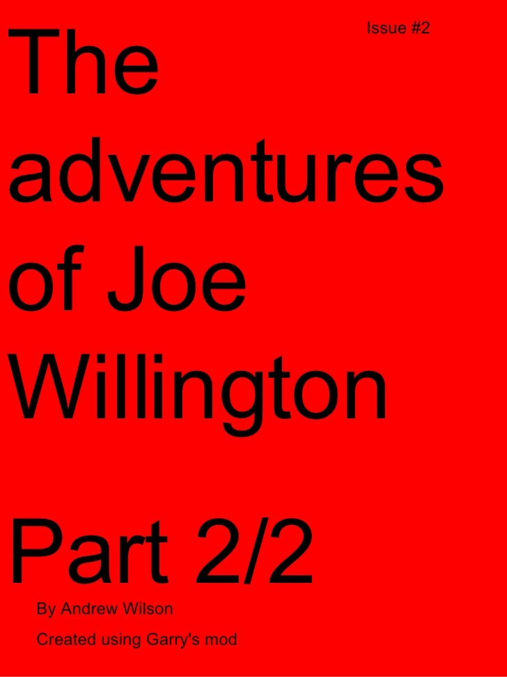 The adventures of Joe Willington Part 2/2 Issue #2 By Andrew Wilson Created using Garry's mod