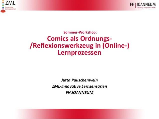 Sommer-Workshop: Comics als Ordnungs- /Reflexionswerkzeug in (Online-) Lernprozessen Jutta Pauschenwein ZML-Innovative Ler...
