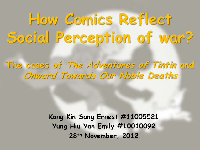 How Comics ReflectSocial Perception of war?The cases of The Adventures of Tintin and   Onward Towards Our Noble Deaths    ...