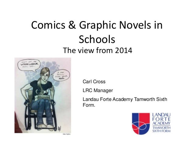 Comics & Graphic Novels in Schools The view from 2014 Carl Cross LRC Manager Landau Forte Academy Tamworth Sixth Form.
