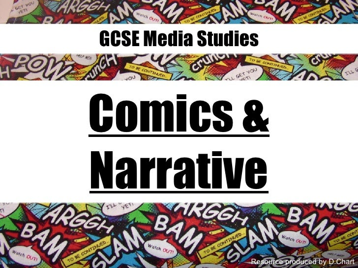 GCSE Media Studies <ul><li>Resource produced by D.Chart </li></ul>Comics & Narrative