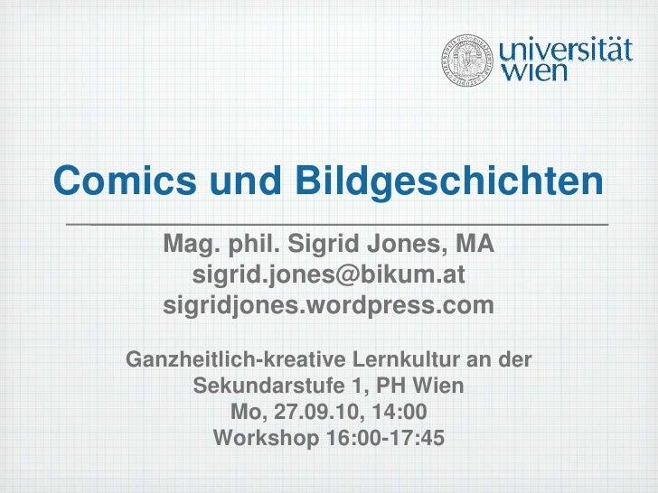 Comics und Bildgeschichten<br />Mag. phil. Sigrid Jones, MA<br />sigrid.jones@bikum.at<br />sigridjones.wordpress.com<br /...