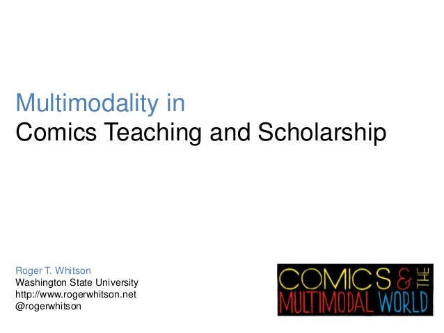 Multimodality inComics Teaching and ScholarshipRoger T. WhitsonWashington State Universityhttp://www.rogerwhitson.net@roge...