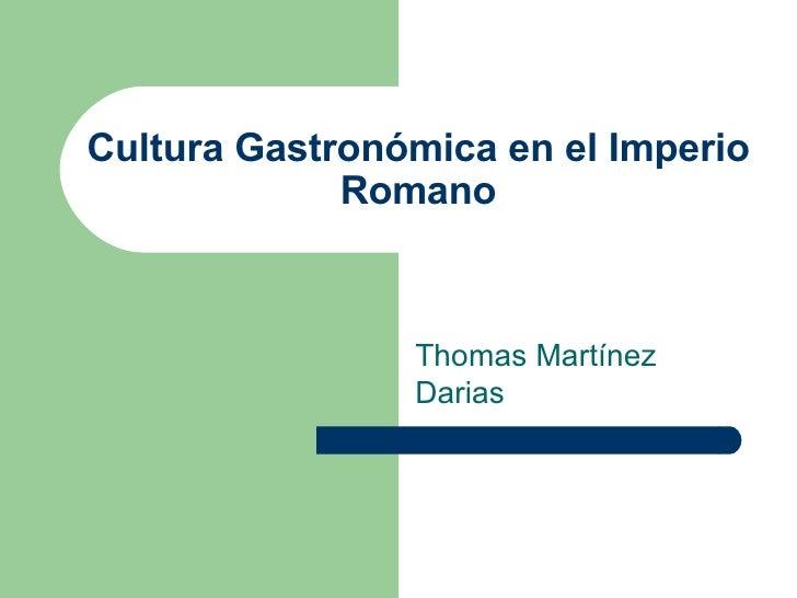 Cultura Gastronómica en el Imperio Romano Thomas Martínez Darias