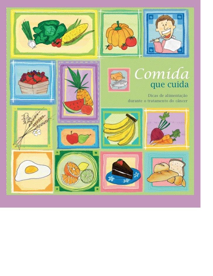 Comida           que cuida          Dicas de alimentaçãodurante o tratamento do câncer