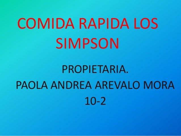 COMIDA RAPIDA LOS  SIMPSON  PROPIETARIA.  PAOLA ANDREA AREVALO MORA  10-2