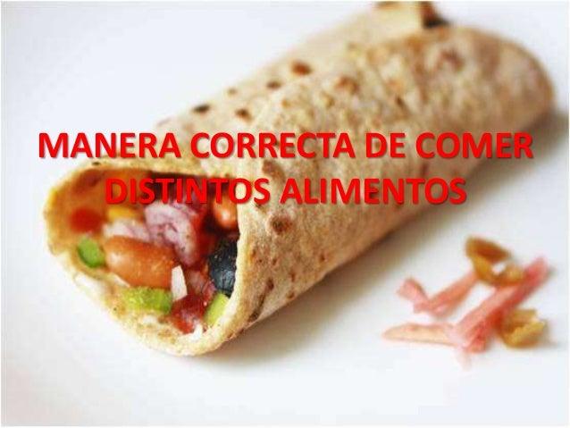 MANERA CORRECTA DE COMER  DISTINTOS ALIMENTOS