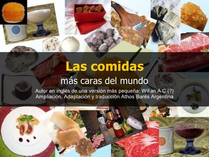 Las comidas más caras del mundo Autor en inglés de una versión más pequeña: Wilian A C (?) Ampliación. Adaptación y traduc...