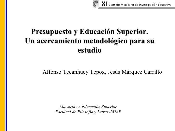 Presupuesto y Educación Superior. Un acercamiento metodológico para su estudio Alfonso Tecanhuey Tepox, Jesús Márquez Carr...