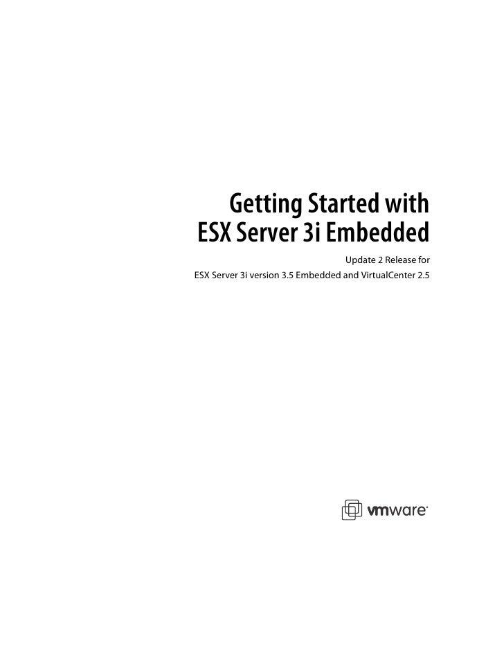 Getting Started with ESX Server 3i Embedded                                    Update 2 Release for ESX Server 3i version ...