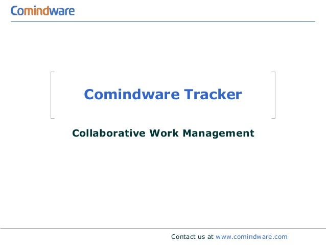 Comindware TrackerCollaborative Work Management               Contact us at www.comindware.com