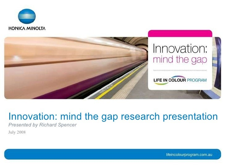 Innovation: mind the gap research presentation Presented by Richard Spencer