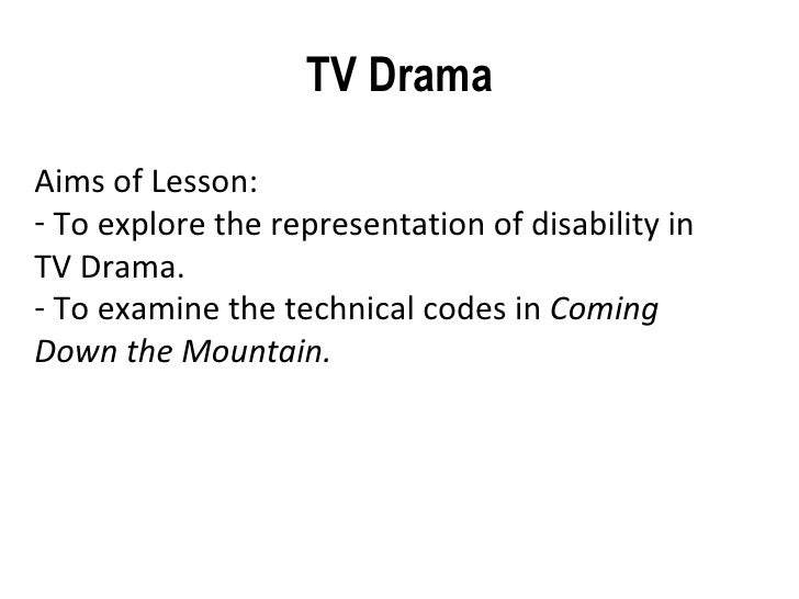 TV Drama <ul><li>Aims of Lesson: </li></ul><ul><li>To explore the representation of disability in TV Drama.  </li></ul><ul...