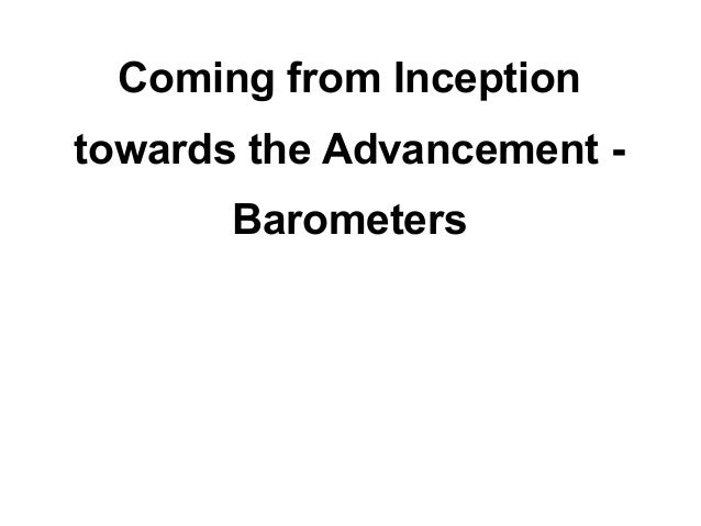 Coming from Inceptiontowards the Advancement -       Barometers