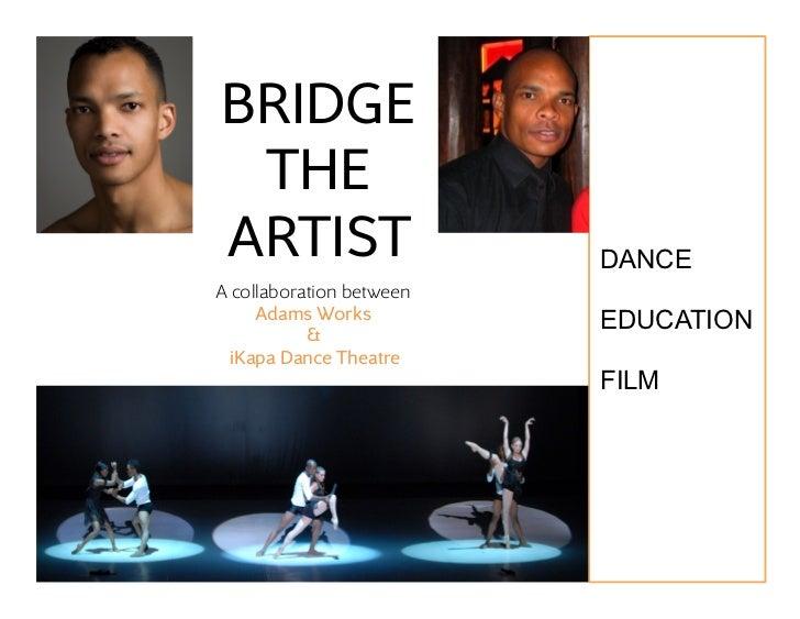 BRIDGE THEARTIST                    DANCE A collaboration between     Adams Works          EDUCATION            &  iKa...