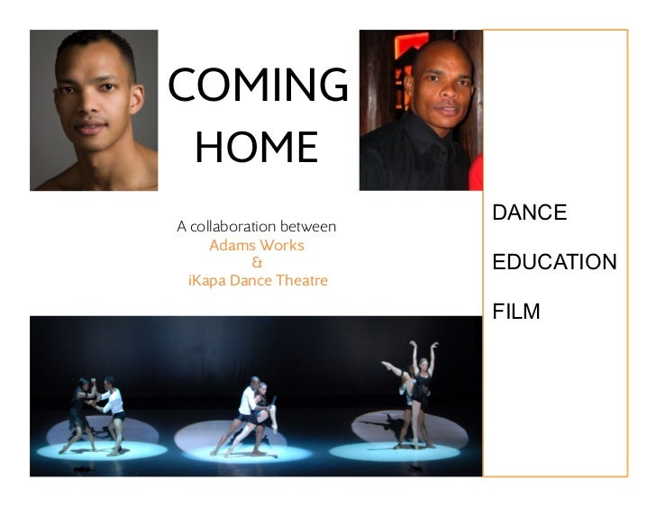 COMING  HOME                          DANCE A collaboration between     Adams Works           &              EDUCATION ...
