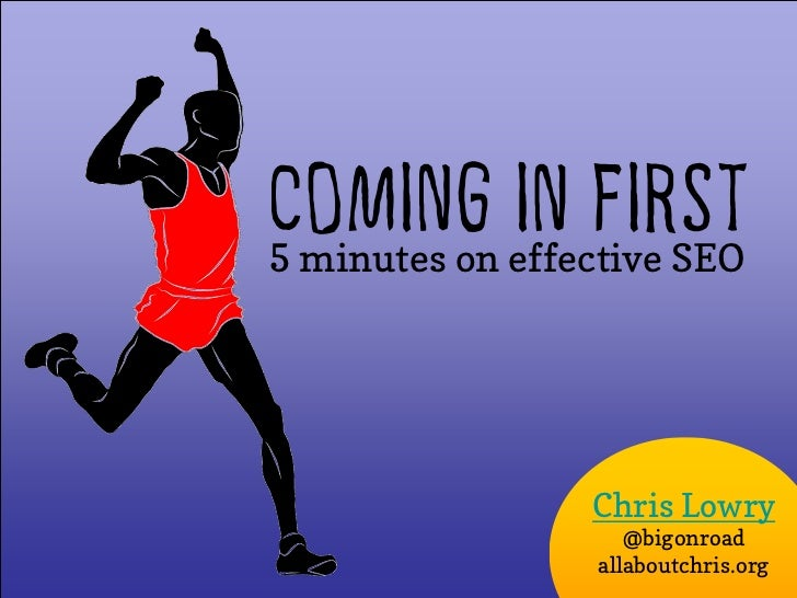 COMING IN FIRST 5 minutes on effective SEO Chris Lowry @bigonroad allaboutchris.org
