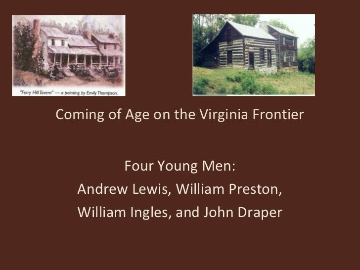 Coming of Age on the Virginia Frontier          Four Young Men:   Andrew Lewis, William Preston,   William Ingles, and Joh...