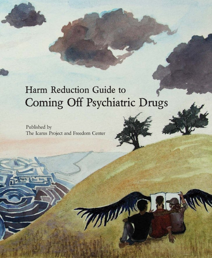 Harm Reduction Guide to Coming Off Psychiatric Drugs Published by The Icarus Project and Freedom Center