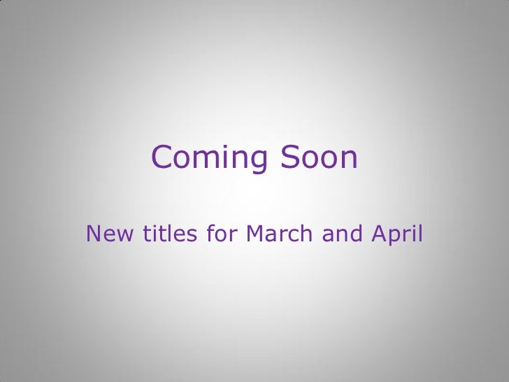 Coming SoonNew titles for March and April