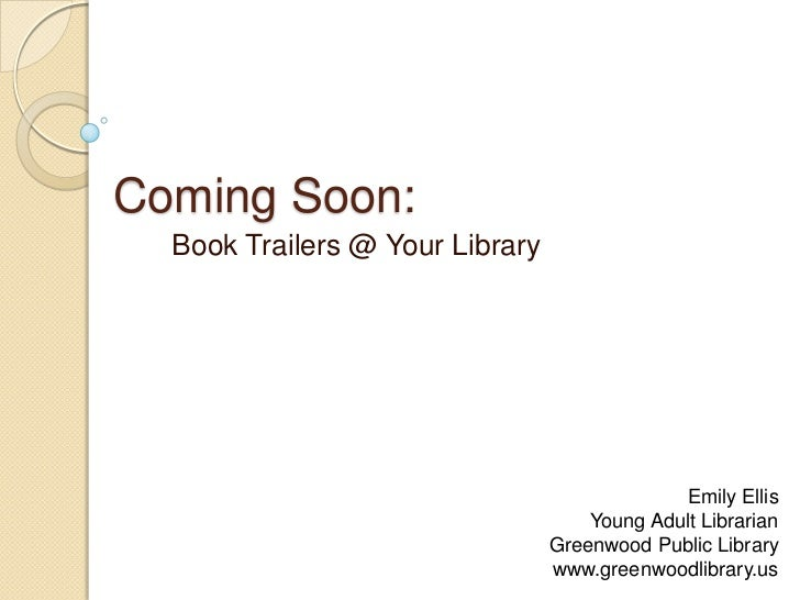 Coming Soon:  Book Trailers @ Your Library                                               Emily Ellis                      ...