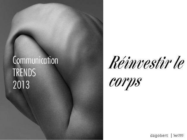 Réinvestir le corps Communication TRENDS 2013 Sept 2013