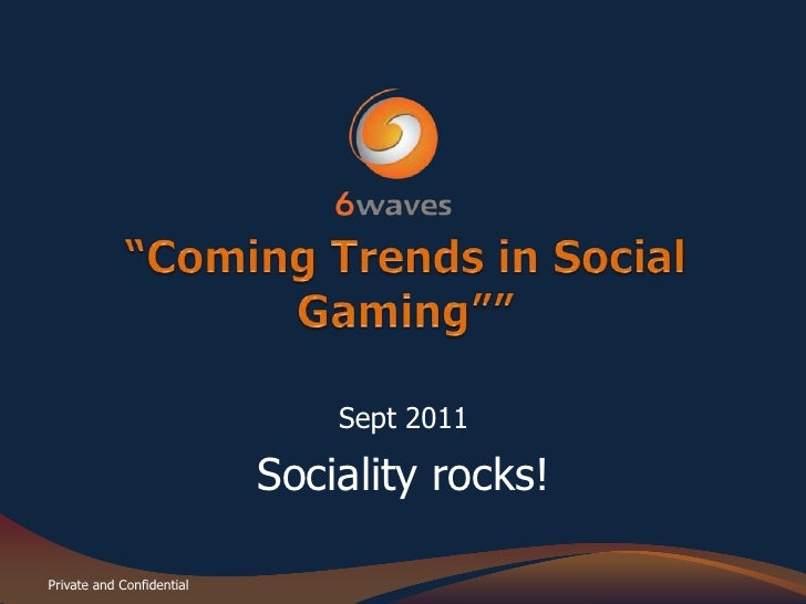 """Coming Trends in Social Gaming""""<br />Sept 2011<br />Sociality rocks!<br />"