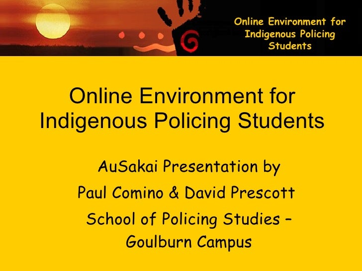 Online Environment for Indigenous Policing Students AuSakai Presentation by Paul Comino & David Prescott  School of Polici...