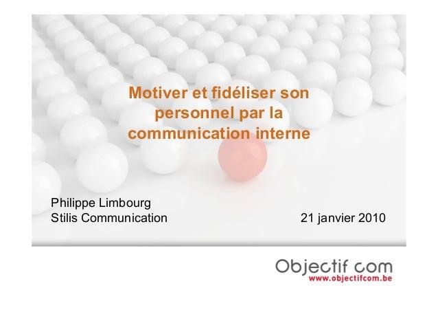 Motiver et fidéliser son                personnel par la             communication internePhilippe LimbourgStilis Communic...
